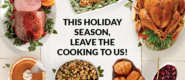 This holiday season, leave the cooking to us!